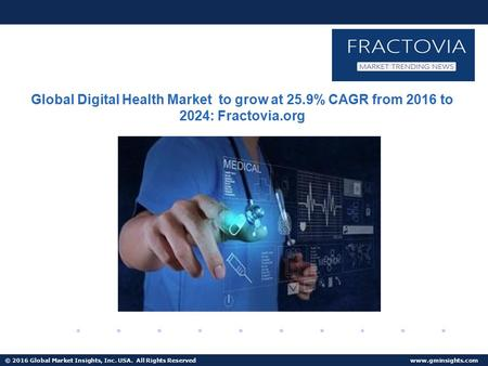 © 2016 Global Market Insights, Inc. USA. All Rights Reserved  Digital Health Market to reach $379bn by 2024.