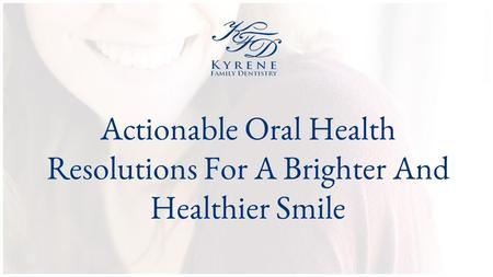 Actionable Oral Health Resolutions For A Brighter And Healthier Smile