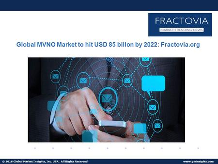 © 2016 Global Market Insights, Inc. USA. All Rights Reserved  Fuel Cell Market size worth $25.5bn by 2024 Global MVNO Market to hit USD.