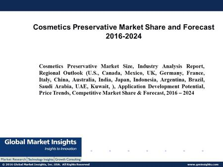 © 2016 Global Market Insights, Inc. USA. All Rights Reserved  Cosmetics Preservative Market Share and Forecast Cosmetics Preservative.