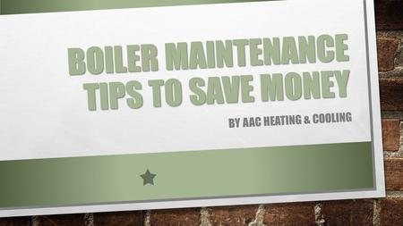 Boiler Maintenance Tips To Save Money