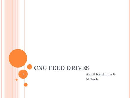 CNC FEED DRIVES Akhil Krishnan G M.Tech 1. CONTENTS 1.Introduction 2.Requirements of CNC feed drives 3.Servo motor 3.1 Servo drive control 3.2 Components.