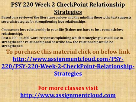 PSY 220 Week 2 CheckPoint Relationship Strategies Based on a review of the literature on love and the minding theory, the text suggests several strategies.