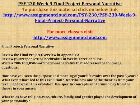 PSY 230 Week 9 Final Project Personal Narrative To purchase this material click on below link  Final-Project-Personal-Narrative.