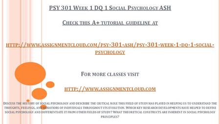 PSY 301 W EEK 1 DQ 1 S OCIAL P SYCHOLOGY ASH C HECK THIS A+ TUTORIAL GUIDELINE AT HTTP :// WWW. ASSIGNMENTCLOUD. COM / PSY ASH / PSY WEEK -1-