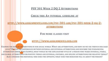 PSY 301 W EEK 2 DQ 2 A TTRIBUTIONS C HECK THIS A+ TUTORIAL GUIDELINE AT HTTP :// WWW. ASSIGNMENTCLOUD. COM / PSY ASH / PSY WEEK -2- DQ -2-