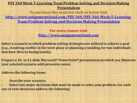 PSY 360 Week 5 Learning Team Problem Solving and Decision Making Presentation To purchase this material click on below link