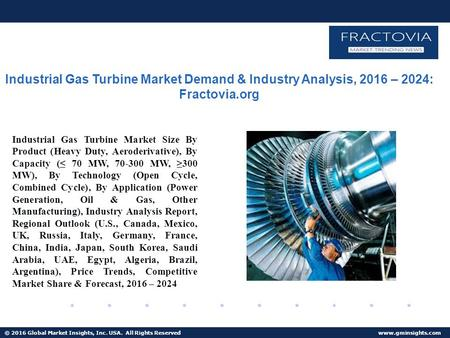 © 2016 Global Market Insights, Inc. USA. All Rights Reserved  Industrial Gas Turbine Market Demand & Industry Analysis, 2016 – 2024: