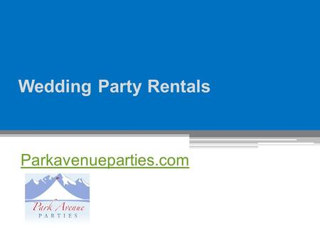 Wedding Party Rentals Parkavenueparties.com. - -
