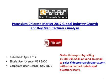 Potassium Chlorate Market 2017 Global Industry Growth and Key Manufacturers Analysis Published: April 2017 Single User License: US$ 2900 Corporate User.