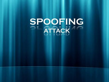 Agenda Spoofing Types of Spoofing o IP Spoofing o URL spoofing o Referrer spoofing o Caller ID spoofing o  Address Spoofing.