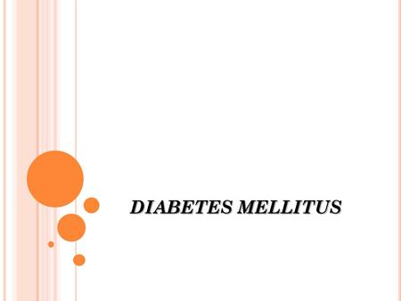 DIABETES MELLITUS. Diabetes mellitus (DM) is a metabolic disorder resulting from a defect in insulin secretion, insulin action, or both. DM is associated.