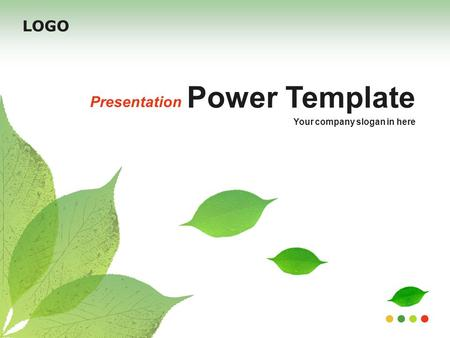 LOGO Power Template Presentation Your company slogan in here.