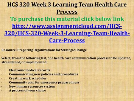 HCS 320 Week 3 Learning Team Health Care Process To purchase this material click below link  320/HCS-320-Week-3-Learning-Team-Health-