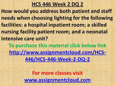 HCS 446 Week 2 DQ 2 How would you address both patient and staff needs when choosing lighting for the following facilities: a hospital inpatient room;