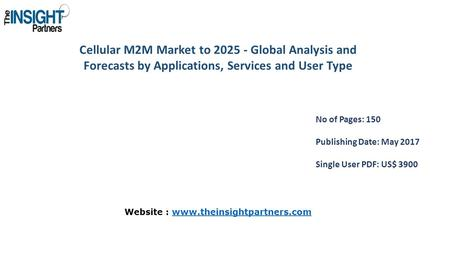 Cellular M2M Market to Global Analysis and Forecasts by Applications, Services and User Type No of Pages: 150 Publishing Date: May 2017 Single User.