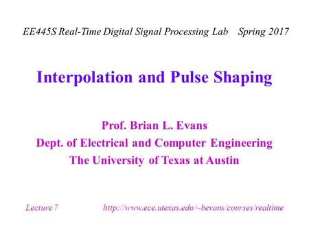 Prof. Brian L. Evans Dept. of Electrical and Computer Engineering The University of Texas at Austin EE445S Real-Time Digital Signal Processing Lab Spring.