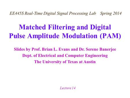 Slides by Prof. Brian L. Evans and Dr. Serene Banerjee Dept. of Electrical and Computer Engineering The University of Texas at Austin EE445S Real-Time.
