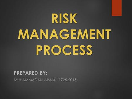RISK MANAGEMENT PROCESS PREPARED BY: MUHAMMAD SULAIMAN