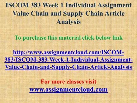 ISCOM 383 Week 1 Individual Assignment Value Chain and Supply Chain Article Analysis To purchase this material click below link