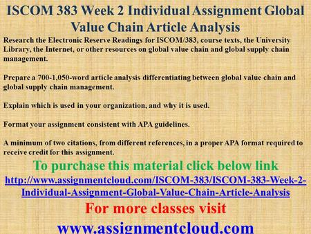 ISCOM 383 Week 2 Individual Assignment Global Value Chain Article Analysis Research the Electronic Reserve Readings for ISCOM/383, course texts, the University.