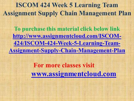 ISCOM 424 Week 5 Learning Team Assignment Supply Chain Management Plan To purchase this material click below link