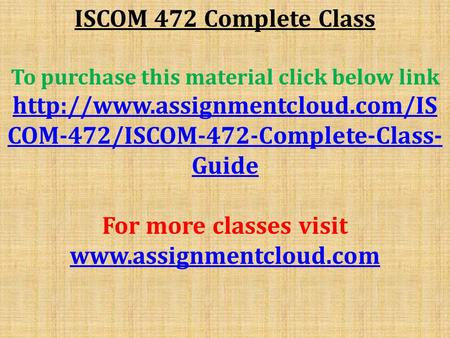 ISCOM 472 Complete Class To purchase this material click below link  COM-472/ISCOM-472-Complete-Class- Guide For more.