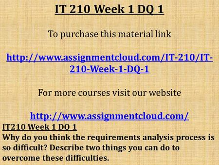 IT 210 Week 1 DQ 1 To purchase this material link  210-Week-1-DQ-1 For more courses visit our website