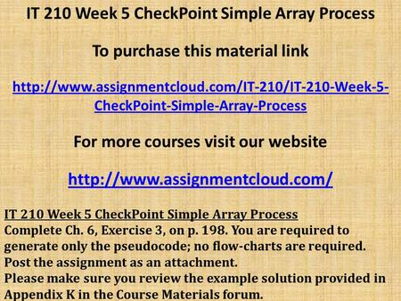 IT 210 Week 5 CheckPoint Simple Array Process To purchase this material link  CheckPoint-Simple-Array-Process.