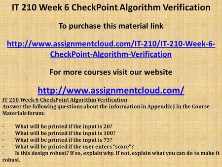 IT 210 Week 6 CheckPoint Algorithm Verification To purchase this material link  CheckPoint-Algorithm-Verification.