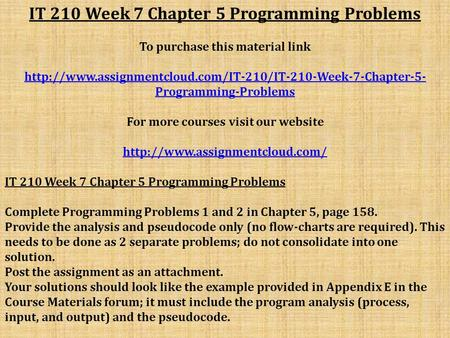 IT 210 Week 7 Chapter 5 Programming Problems To purchase this material link  Programming-Problems.