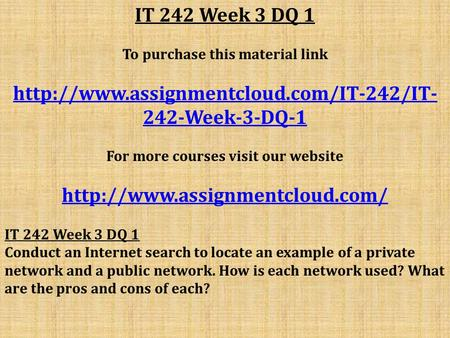 IT 242 Week 3 DQ 1 To purchase this material link  242-Week-3-DQ-1 For more courses visit our website