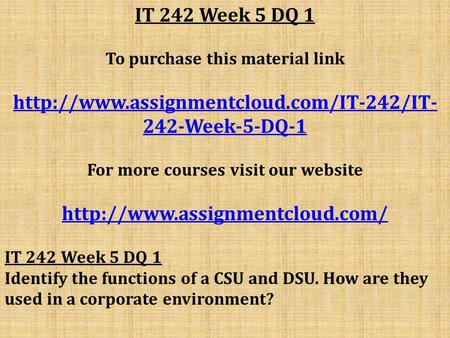 IT 242 Week 5 DQ 1 To purchase this material link  242-Week-5-DQ-1 For more courses visit our website