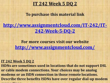 IT 242 Week 5 DQ 2 To purchase this material link  242-Week-5-DQ-2 For more courses visit our website