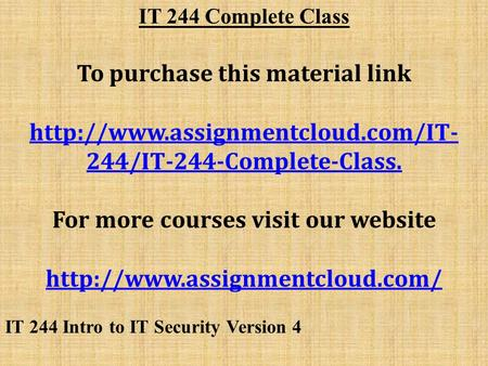 IT 244 Complete Class To purchase this material link  244/IT-244-Complete-Class. For more courses visit our website