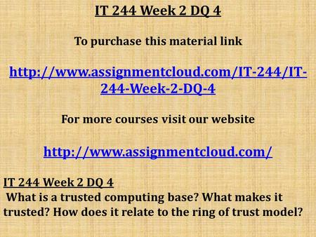IT 244 Week 2 DQ 4 To purchase this material link  244-Week-2-DQ-4 For more courses visit our website