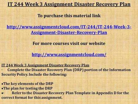 IT 244 Week 3 Assignment Disaster Recovery Plan To purchase this material link  Assignment-Disaster-Recovery-Plan.