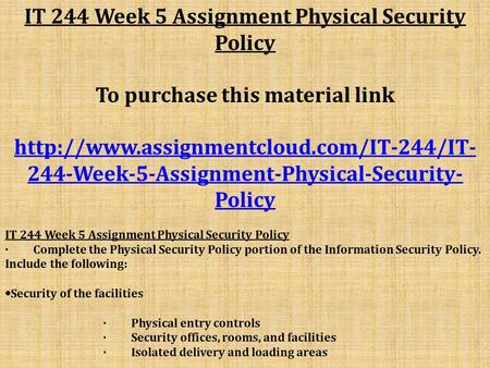 IT 244 Week 5 Assignment Physical Security Policy To purchase this material link  244-Week-5-Assignment-Physical-Security-