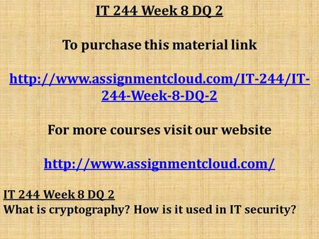 IT 244 Week 8 DQ 2 To purchase this material link  244-Week-8-DQ-2 For more courses visit our website
