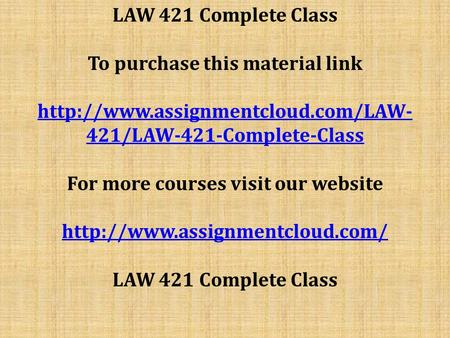 LAW 421 Complete Class To purchase this material link  421/LAW-421-Complete-Class For more courses visit our website.