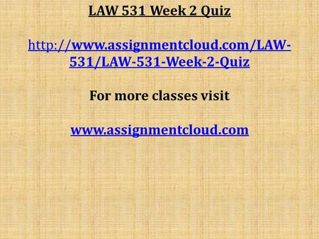 LAW 531 Week 2 Quiz  531/LAW-531-Week-2-Quiz For more classes visit