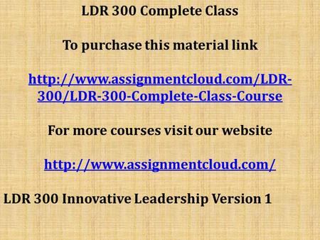 LDR 300 Complete Class To purchase this material link  300/LDR-300-Complete-Class-Course For more courses visit our.
