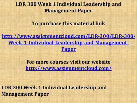 LDR 300 Week 1 Individual Leadership and Management Paper To purchase this material link  Week-1-Individual-Leadership-and-Management-