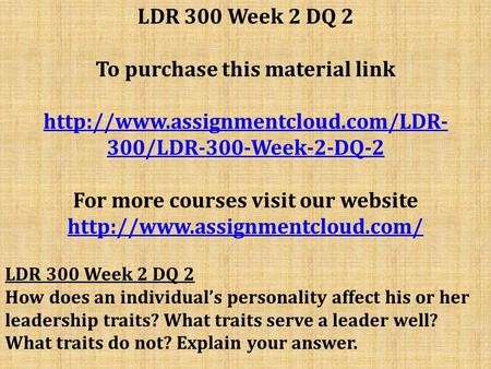 LDR 300 Week 2 DQ 2 To purchase this material link  300/LDR-300-Week-2-DQ-2 For more courses visit our website