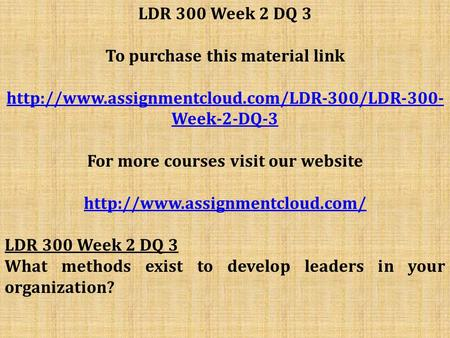 LDR 300 Week 2 DQ 3 To purchase this material link  Week-2-DQ-3 For more courses visit our website