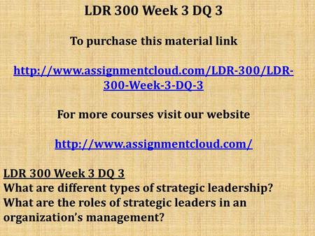LDR 300 Week 3 DQ 3 To purchase this material link  300-Week-3-DQ-3 For more courses visit our website