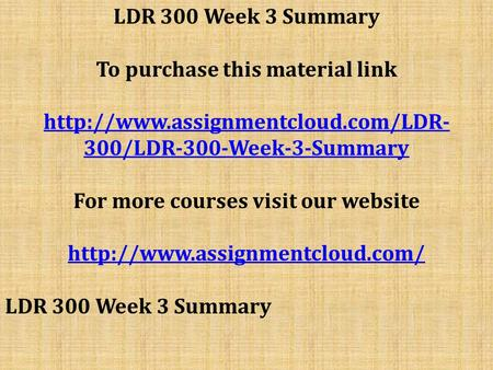 LDR 300 Week 3 Summary To purchase this material link  300/LDR-300-Week-3-Summary For more courses visit our website.