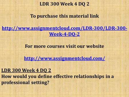 LDR 300 Week 4 DQ 2 To purchase this material link  Week-4-DQ-2 For more courses visit our website