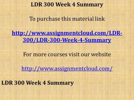 LDR 300 Week 4 Summary To purchase this material link  300/LDR-300-Week-4-Summary For more courses visit our website.