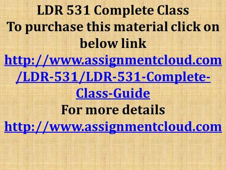 LDR 531 Complete Class To purchase this material click on below link  /LDR-531/LDR-531-Complete- Class-Guide For more details.